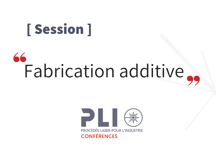 Session fabrication additive – PLI Conférences 2019