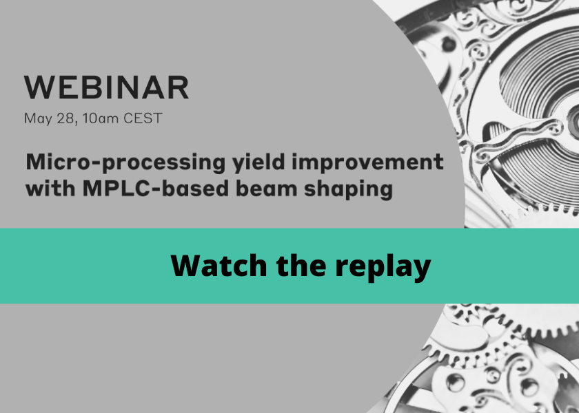Replay vidéo - Micro-processing yield improvement with MPLC-based beam shaping